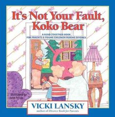 """This easy-to-understand children's story and parenting guide is intended for families where both parents plan to stay active and involved in their child's life. """"It's Not Your Fault, KoKo Bear"""" revolv"""