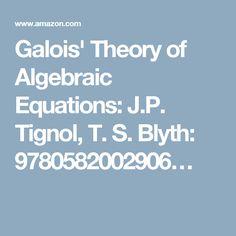 Galois' Theory of Algebraic Equations: J.P. Tignol, T. S. Blyth: 9780582002906…