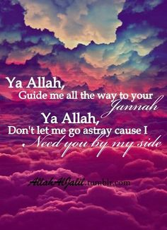 Guide me all the way to your jannah ya' #Allah..
