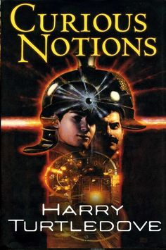 Harry Turtledove, Curious Notions #ScienceFiction #SF #YA