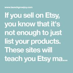 If you sell on Etsy, you know that it's not enough to just list your products. These sites will teach you Etsy marketing tips and strategies for success.
