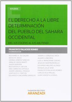 El derecho a la libre determinación del pueblo del Sahara Occidental: Del ius cogens al ius abutendi / Francisco Palacios Romeo (coord.) http://absysnetweb.bbtk.ull.es/cgi-bin/abnetopac?ACC=DOSEARCH&xsqf99=504772.
