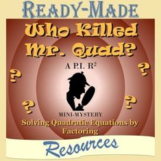 This activity combines the skill of solving quadratics by factoring with the classic board game CLUE. Students will use the clues they gather from correctly solving quadratic equations by factoring to solve the mystery of Who Killed Mr. Quad. This kit offers two ways to use this activity.