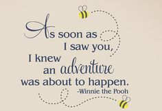 Winnie the Pooh Wall Decal - As soon as I saw you - Children Nursery Vinyl Decal Manado, The Words, Quotes To Live By, Me Quotes, Mommy Quotes, New Adventure Quotes, Winnie The Pooh Quotes, Pooh Bear, Disney Quotes