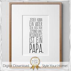 """""""Jeder kann ein Vater sein, doch nur jemand ganz besonderes ist ein Papa."""" Geschenk für Papa und Opa - zum Geburtstag oder Vatertag... https://www.etsy.com/de/listing/225692708/papa-vater-spruch-printable-mit?ref=shop_home_active_7"""