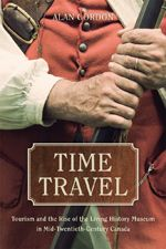 Alan Gordon, Time Travel: Tourism and the Rise of the Living History Museum in Mid-Twentieth Century Canada (UBC Press, 2016).
