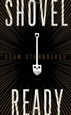 Shovel Ready: A Novel: Adam Sternbergh: 9780385348997: Amazon.com: Books