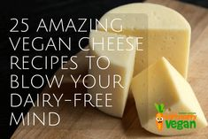 25 Vegan Cheese Recipes That Will Blow Your Dairy-Free Mind