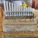 How to Build a PVC Pipe Organ Musical Instrument