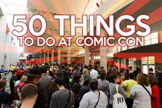 """CLICK to read our article: """"50 Things to do at Comic Con."""" Did we miss anything? What are YOUR favorite things to do at Comic Con?"""