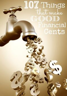 AWESOME!!! 107 things that make good financial cents for your financial life. -- 19. Don't Envy Debt. Just because somebody has the nicest things doesn't mean that they own them. Being envious of other people's debt will put you in the same trap that they are in!! No Thanks!!