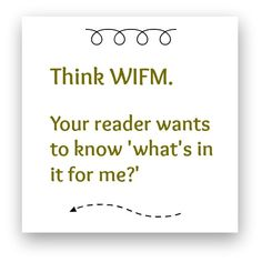 Do you know the acronym 'WIFM'?  Take a look at http://caroleseawert.co.uk for more #writing advice.