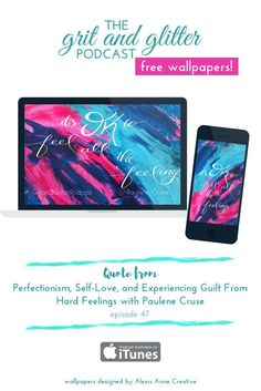 """""""It's OK to feel all the feelings."""" Free desktop + phone wallpapers from The Grit and Glitter Podcast 