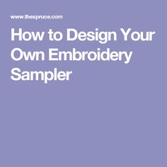 How to Design Your Own Embroidery Sampler