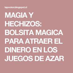 MAGIA Y HECHIZOS: BOLSITA MAGICA PARA ATRAER EL DINERO EN LOS JUEGOS DE AZAR White Magic, Feng Shui, Reiki, How To Make Money, Religion, Knowledge, Positivity, Tips, Blogger Style