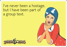 I've never been a hostage, but I have been part of a group text.