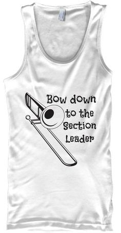 Discover Trombone Bow Down Section Leader T-Shirt from Trombone Collection, a custom product made just for you by Teespring. - Trombone - Bow Down To The Section Leader . Color Guard Shirts, Band Camp, Band Memes, Trombone, Band Shirts, White Tank, Music Bands, Cricut, Just For You