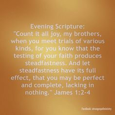Evening Scripture: Count it all joy, my brothers, when you meet trials of various kinds, for you know that the testing of your faith produces steadfastness. And let steadfastness have its full effect, that you may be perfect and complete, lacking in nothing.James 1:2-4 #eveningscripture #scripturequote #biblequote #instabible #instaquote #quote #seekgod #godsword #godislove #gospel #jesus #jesussaves #teamjesus #LHBK #youthministry #preach #testify #pray #rollin4Christ…