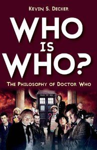 Who is Who?: The Philosophy of Doctor Who: Kevin S. Decker: 9781780765532: Amazon.com: Books