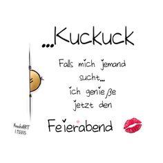 """#Kuckuck  Falls mich jemand sucht… ich #genieße jetzt den #Feierabend  """"Aber…"""