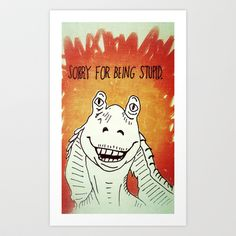Sorry For Being Stupid Art Print by Mike Brennan - $24.96