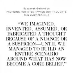 Profiling for Intent: When Our Thoughts Run Away From Us As discussed in her piece for goop about learning to see our blind spots when it comes to love, life strategist Suzannah Galland has a very uncanny ability to profile people to fully understand their intentions. And one of the remarkable things she's discovered over […] on goop.com. http://goop.com/profiling-for-intent-when-our-thoughts-run-away-from-us/