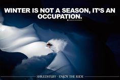 Winter is not a season, it's an occupation Alpine Skiing, Snow Skiing, Skiing Quotes, Ski Racing, Snowboarding Women, Winter Quotes, Great Words, Winter Fun, Berg