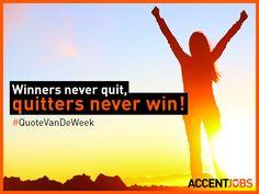 Winners never quit, quitters never win! #QuoteVanDeWeek #AccentJobs