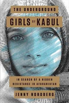 The Underground Girls of Kabul by Jenny Nordberg | The 19 Best Nonfiction Books Of 2014