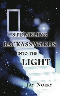 Stumbling Backasswards Into the Light by Jay Norry http://www.amazon.com/dp/B00I2VKMXE/ref=cm_sw_r_pi_dp_l0BLvb18MXT5A