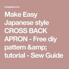 Learn to make an easy to sew Pinafore type Japanese Apron with Cross back straps. Japanese Apron, Japanese Style, Sewing Aprons, Sewing Clothes, Diy Clothes, Sewing Blogs, Sewing Tutorials, Sewing Projects, Apron Pattern Free