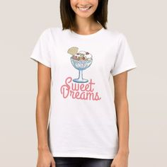Sweet Dreams - Ice Cream Sundae T-Shirt - click to get yours right now!