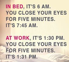 In bed, it's 6 AM. You close your eyes for five minutes. At work, it is PM. You close your eyes for five minutes. Everything Funny, Lol, Friday Humor, Struggle Is Real, Live Laugh Love, Close Your Eyes, Work Humor, Dating Advice, True Stories
