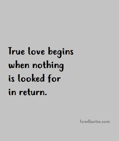 True love begins when nothing is looked for in return. - Love Quotes - https://www.lovequotes.com/true-love-begins/