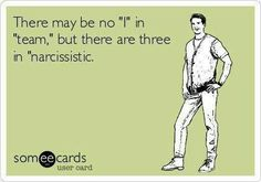 There may be no i in team but there are three in narcissistic