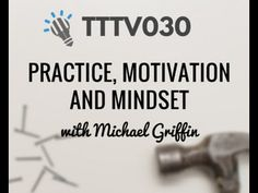 TTTV030: Practice, Motivation and Mindset with Michael Griffin - Creative Music Education
