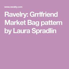 Ravelry: Grrlfriend Market Bag pattern by Laura Spradlin
