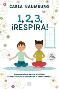 1, 2, 3 ¡Respira! Una guía, clara, seria y divertida, de cómo incorporar la calma en el caos doméstico.