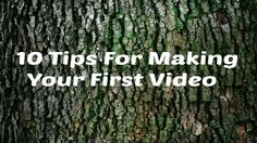 10 Tips for Making Your First Video