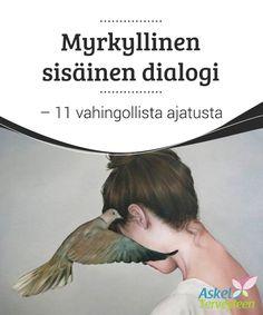 Myrkyllinen sisäinen dialogi - 11 vahingollista ajatusta  Me ihmiset emme koskaan lopeta sisäistä #vuoropuheluamme, jonka kautta #tarkastelemme sisäistä ja ulkoista #maailmaamme.  #Mielenkiintoistatietoa