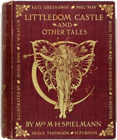"""michaelmoonsbookshop: """" Littledom Castle and other Tales. by Mrs M H Spielmann Illustrated by Arthur Rackham, Kate Greenaway, Hugh Thomson, Harry Furniss, C. Wilhelm, Madame Ronner, Rosie Pitman, Jessie M. King, and Phil May First Edition 1903 -..."""