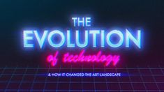 The Evolution of Technology & How it changed the Art Landscape