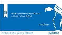 """""""Oamenii mici se simt mari, doar când arată spre alţii cu degetul."""" Irina Binder"""