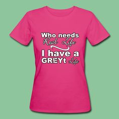 """Fifty Shades Shirts and Gifts - """"Who needs Real Live? I have a GREYt Life"""" - Amazing products for all huge 50 Shades fans. Get the GREYtest gifts for you and your Fifty friends! #fiftyshades #christiangrey #life #fan #support #fun #merchandise #quotes #tees #shirts #gifts"""