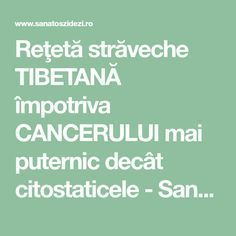 Reţetă străveche TIBETANĂ împotriva CANCERULUI mai puternic decât citostaticele - Sanatos Zi de Zi Natural Cough Remedies, Herbal Remedies, Health And Beauty, Health And Wellness, Fitness Diet, Health Fitness, Quit Drinking Alcohol, Allergy Remedies, Good To Know