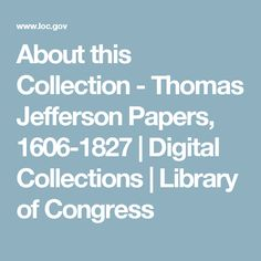 About this Collection - Thomas Jefferson Papers, 1606-1827 | Digital Collections | Library of Congress
