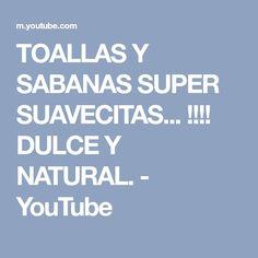 TOALLAS Y SABANAS SUPER SUAVECITAS... !!!! DULCE Y NATURAL. - YouTube