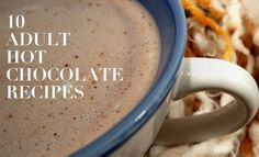 10 Adult Hot Chocolate Recipes -Fireball -Kahlua Pumpkin Spice -Red Wine Hot Chocolate -Tequila and Cayenne Pepper Infused Mexican Hot Choc. -Slow Cooker Spiced White Hot Choc. -Andes Mint Hotchata  -Bailey's Irish Cream Hot Choc. -Amaretto Hot Choc. -Nutella Hot Choc. -El Dorado Hot Choc.