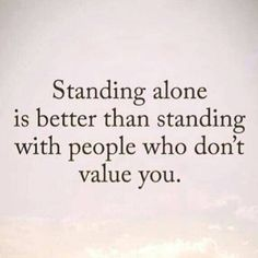 Standing alone. Is better than standing with people who don't value you. Great Qoutes, Amazing Inspirational Quotes, Uplifting Quotes, Best Quotes, Better Alone Quotes, Stand Alone Quotes, Woman Quotes, Life Quotes, Effort Quotes