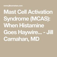 Mast Cell Activation Syndrome: Here's What You Need to Know When Histamine Goes Haywire - Jill Carnahan, MD Mast Cell Activation Syndrome, Nervous System, Immune System, Need To Know, Activities, Tips, Journey, Healthy, Physiology